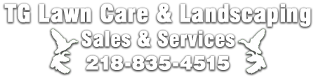 TG Lawn Care & Landscaping - Sales & Service 218-835-4515